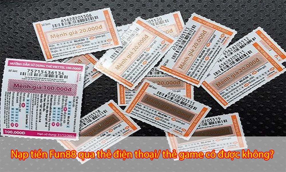 Nạp tiền Fun88 qua thẻ điện thoại,thẻ game có được không?