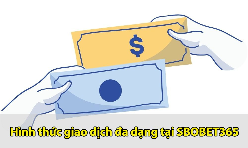 Hình thức giao dịch tại SBOBET365