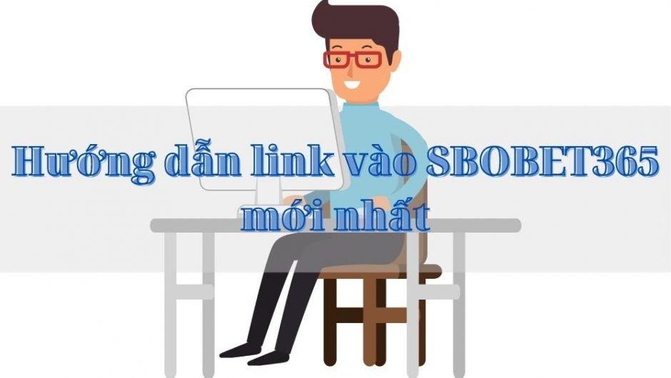 Hướng dẫn link đăng nhập vào cá cược SBOBET365 mới nhất 2021