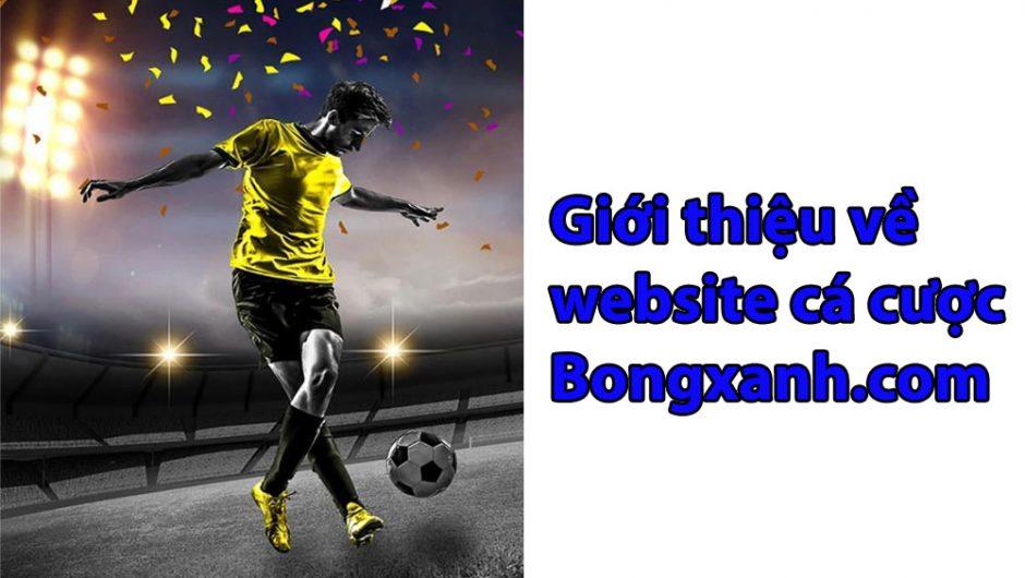 Giới thiệu về website cá cược Bongxanh.com